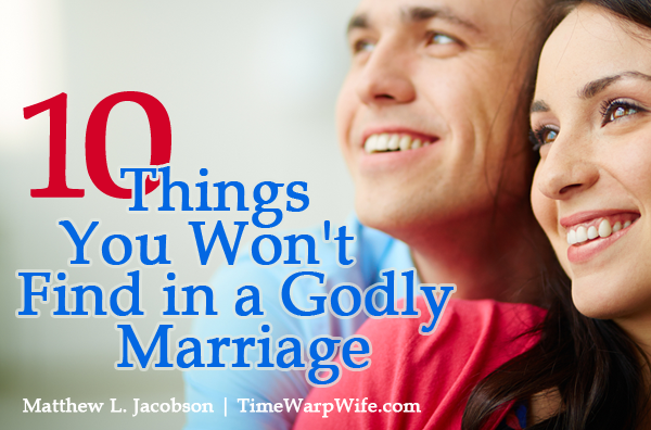 10 Things You Won't Find in a Godly Marriage