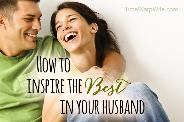 How to Inspire the Best in Your Husband