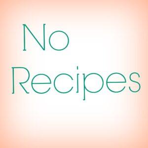 No Recipes