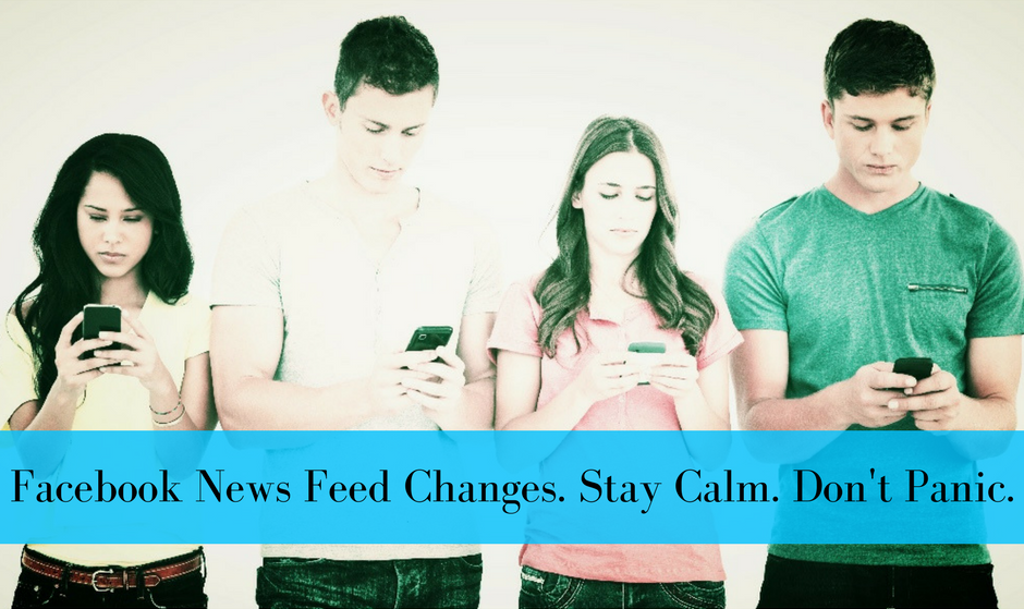 Facebook News FeedChanges. Stay Calm.Don't Panic.