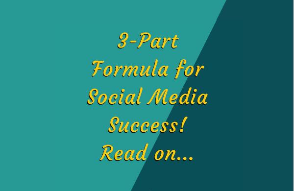 3-Part Formula for Social Media Success!