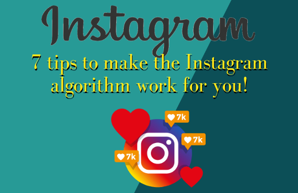 7 Tips To Make Instagram's Algorithm Work For You