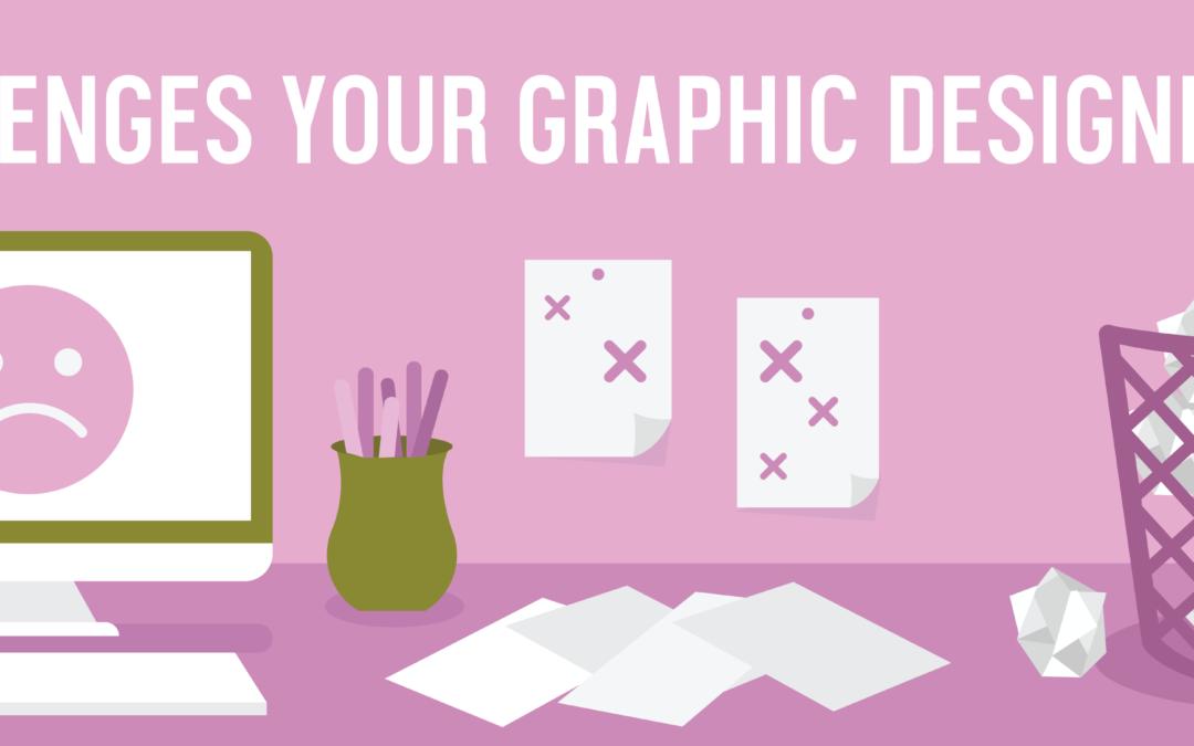 Four Challenges Your Graphic Designer Faces