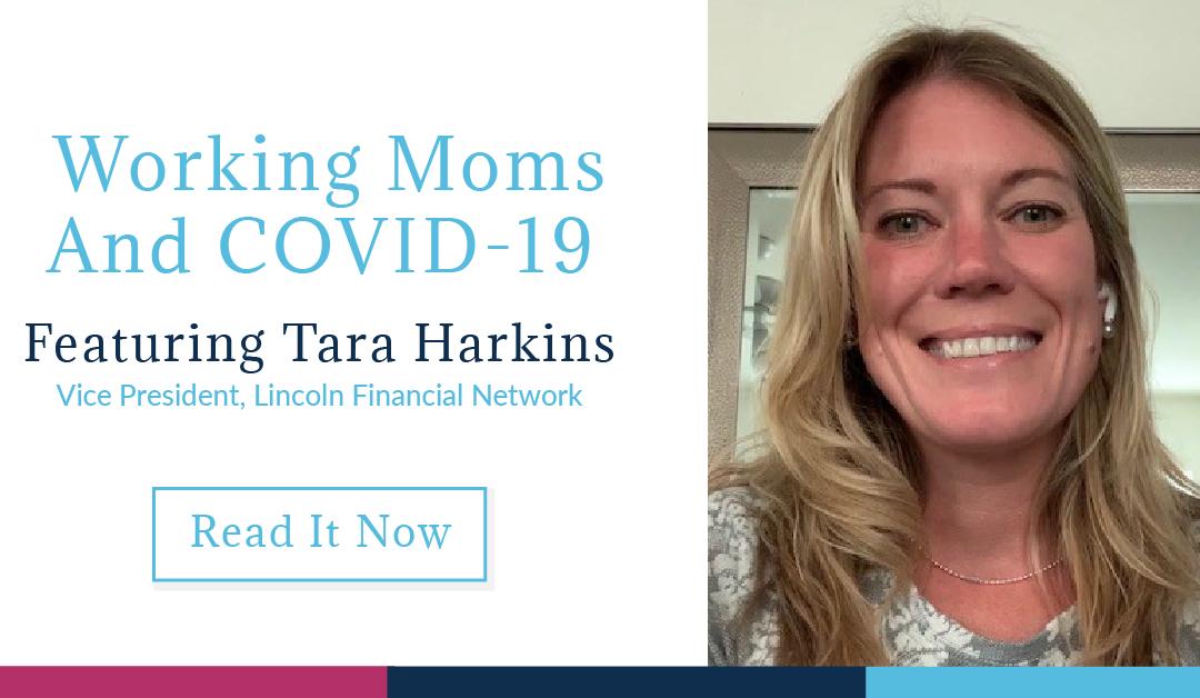 Working Moms and COVID-19: Featuring Tara Harkins