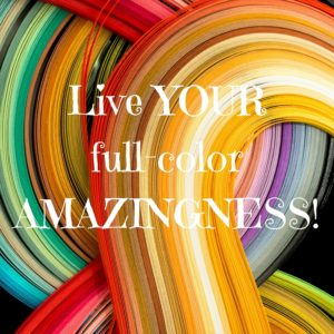 Live YOURfull-color AMAZINGNESS!