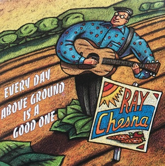 "Ray Chensna's ""Every Day Above Ground Is A Good One"" Album Cover"