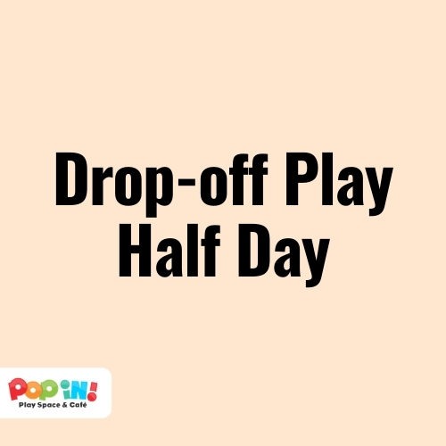 Pop In! Play Half-day | Pop In! Play Space & Café