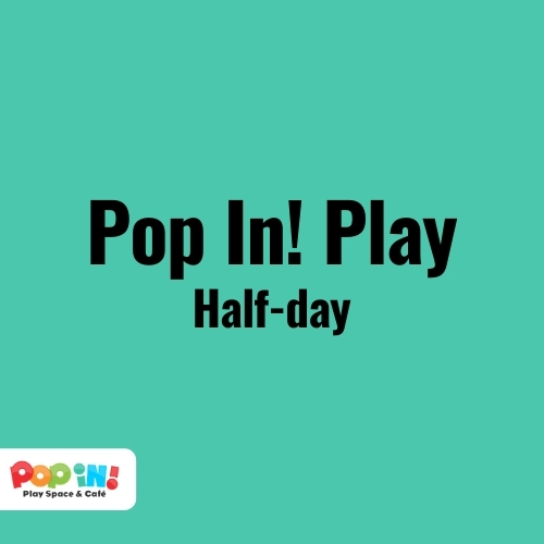 Pop In! Play Half-day   Pop In! Play Space & Café