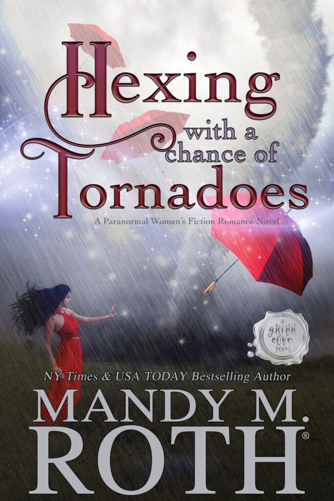 Hexing with a Chance of Tornadoes by Mandy M. Roth