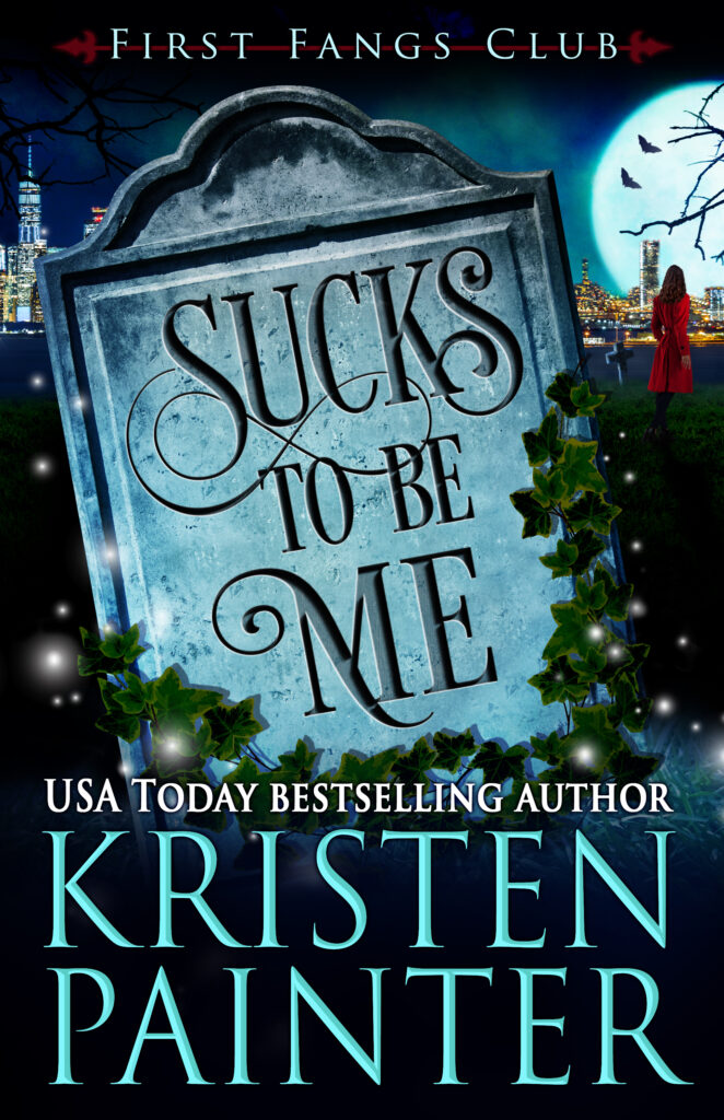 Sucks To Be Me by Kristen Painter