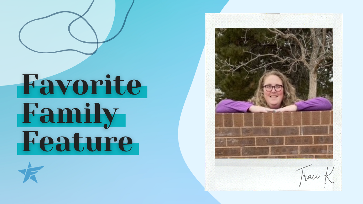 #FavoriteFamilyFeature – Traci K.