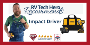 RV Tech Hero highly recommends Impact Driver