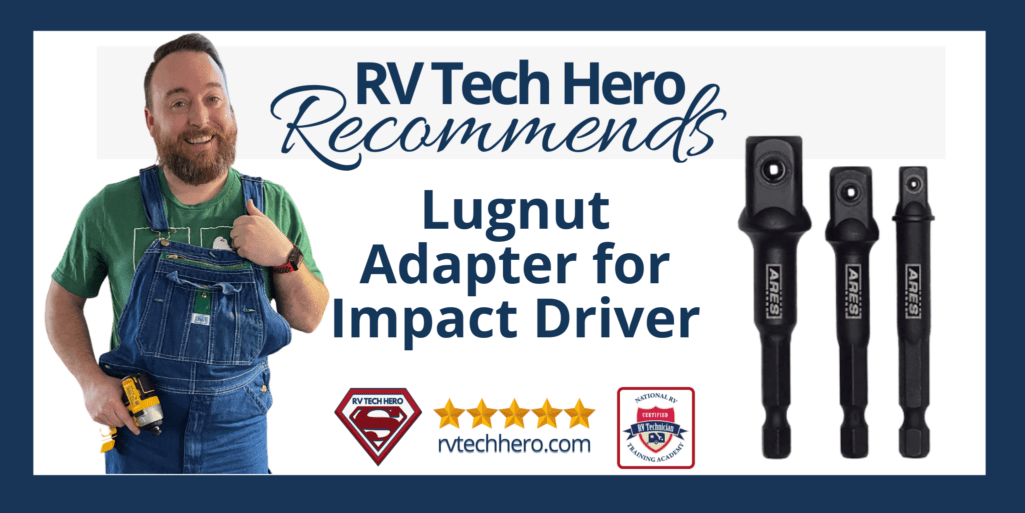 RV Tech Hero Recommends Lugnut Adapter for Impact Driver