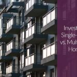 What to Know About Investing in Single-Family vs. Multifamily Homes