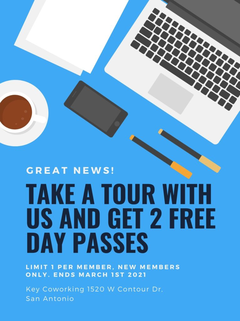 Tour promotion poster with work equipment on it. text reads: Great News! Take a tour with us and get 2 free day passes. Limit 1 per member, new members only. Ends March 1st, 2021. Key Coworking 1520 W Contour Dr. San Antonio, Texas