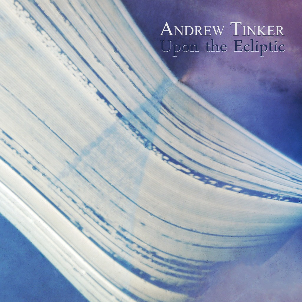 """""""Upon the Ecliptic"""" by Andrew Tinker (Hand Drawn Records)"""
