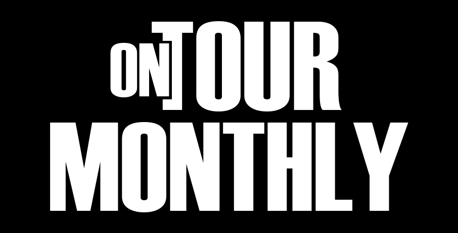 ON TOUR MONTHLY