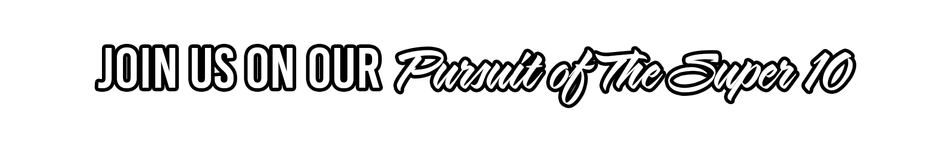 Pursuit of the Super 10