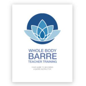 Whole Body Barre Teacher Training Program Manual