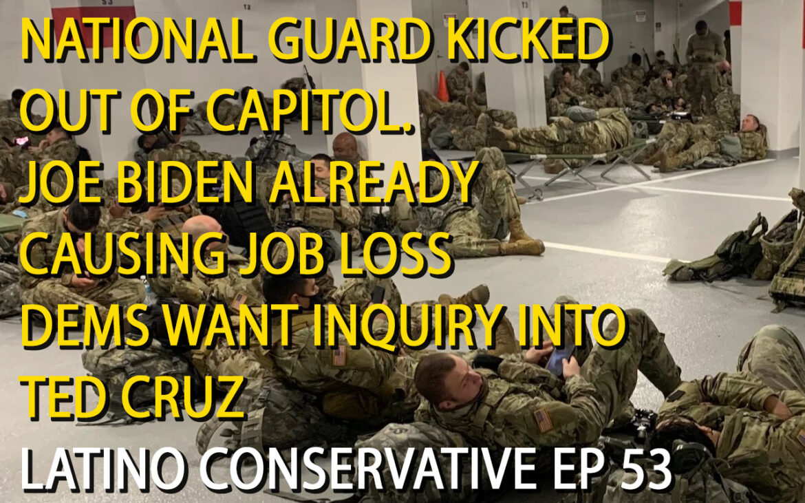 Latino Conservative Ep. 53 – National Guard Kicked Out Of Capitol