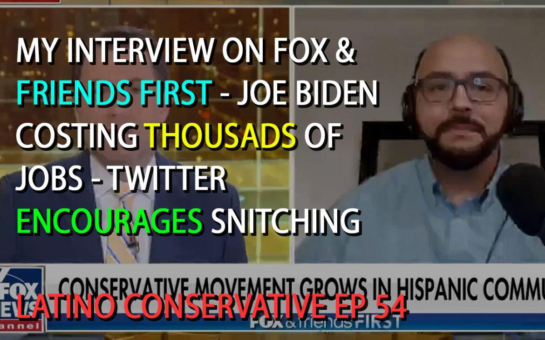 Latino Conservative Ep 54 – My Interview of Fox & Friends – Joe Biden Costs Thousands of Jobs