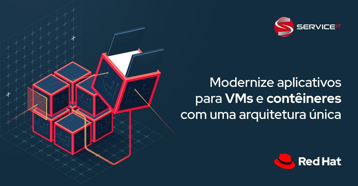 Modernize aplicativos com uma arquitetura única para VMs e contêineres