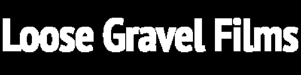 Loose Gravel Films