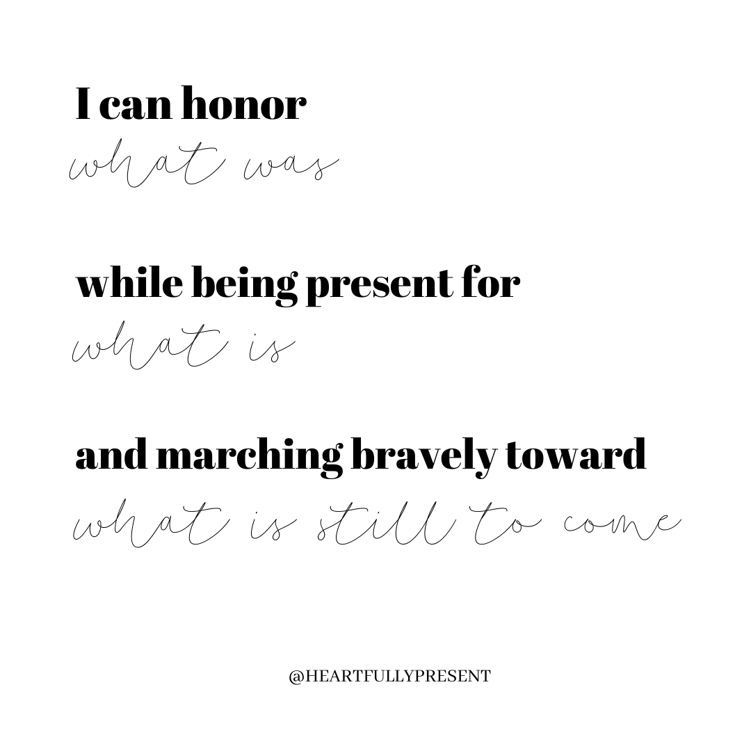 I can honor what was while being present for what is and marching forward into what is still to come | black script on white background | loose ends of grief