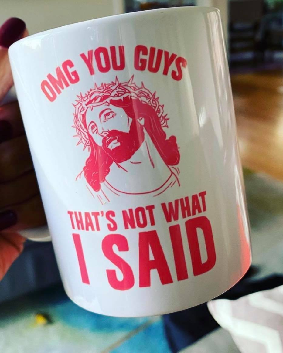 """coffee mug with a picture of Jesus saying """"OMG guys that's not what I SAID"""""""