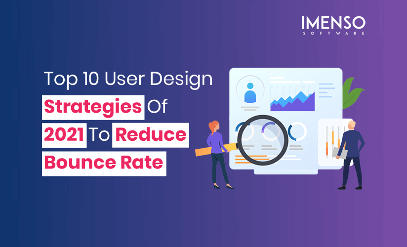 Top 10 User Design Strategies Of 2021 To Reduce Bounce Rate