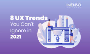 8 UX Trends You Can't Ignore in 2021