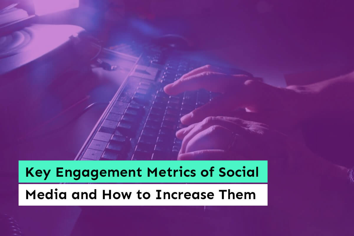 Key Engagement Metrics of Social Media and How to Increase Them