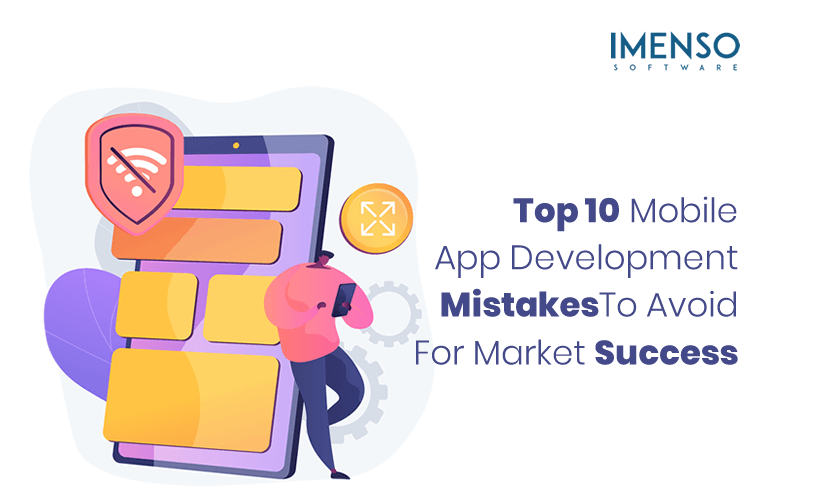 Top 10 Mobile App Development Mistakes To Avoid For Market Success