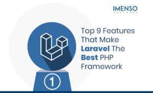 Top 9 Features That Make Laravel The Best PHP Framework