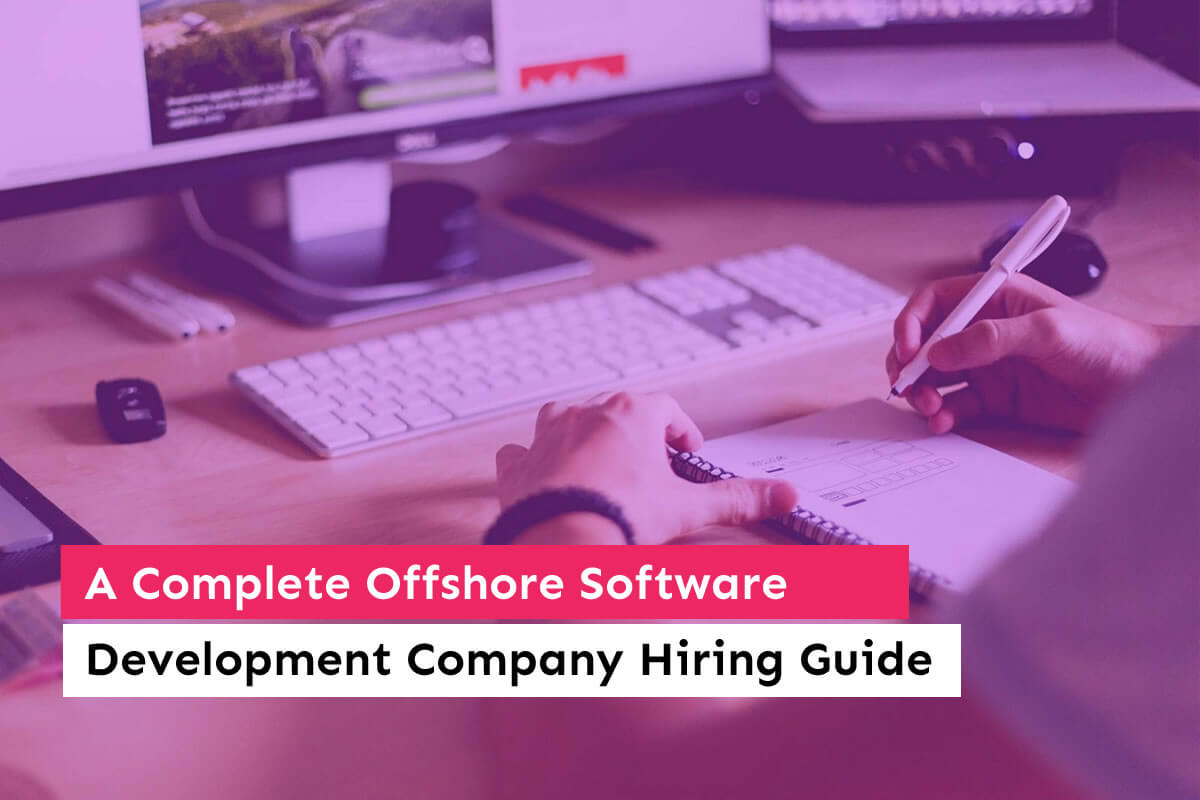A Complete Offshore Software Development Company Hiring Guide