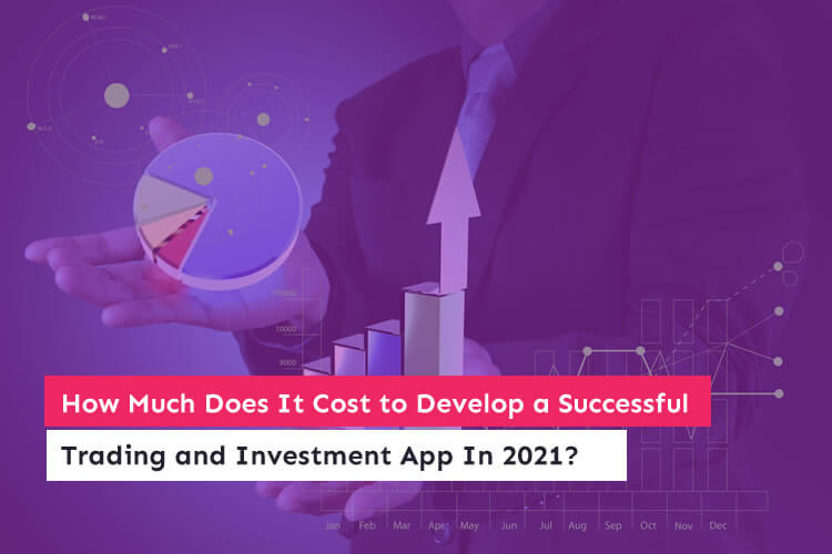 How Much Does It Cost to Develop a Successful Trading and Investment App In 2021