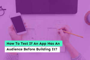 How To Test If An App Has An Audience Before Building It?