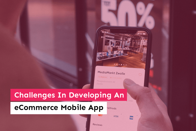 Challenges In Developing An eCommerce Mobile App