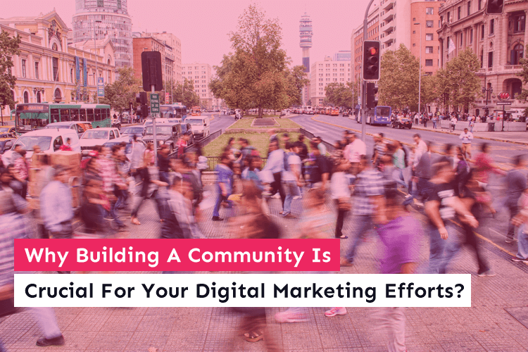 Why Building A Community Is Crucial For Your Digital Marketing Efforts