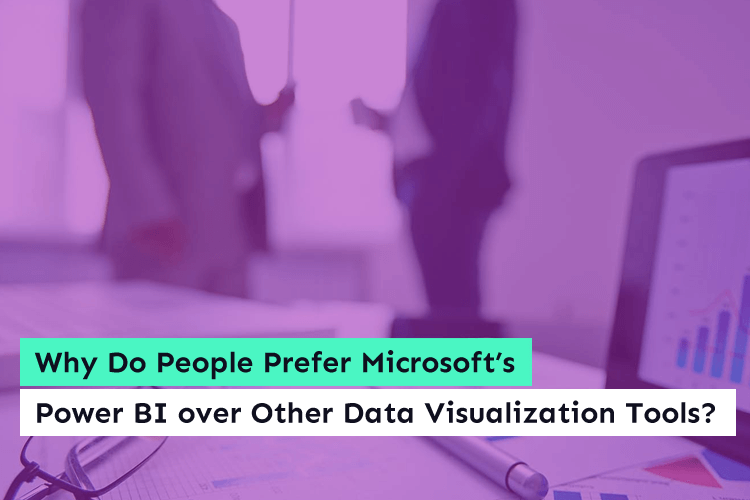 Why Do People Prefer Microsoft's Power BI over Other Data Visualization Tools?