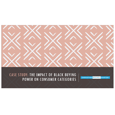 Case Study: The Impact Of Black Buying Power On Consumer Categories,