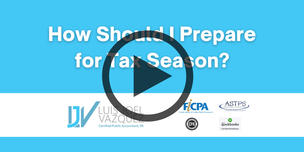 How Should I prepare for Tax Season - Video by Luis Joel Vazquez CPA PA