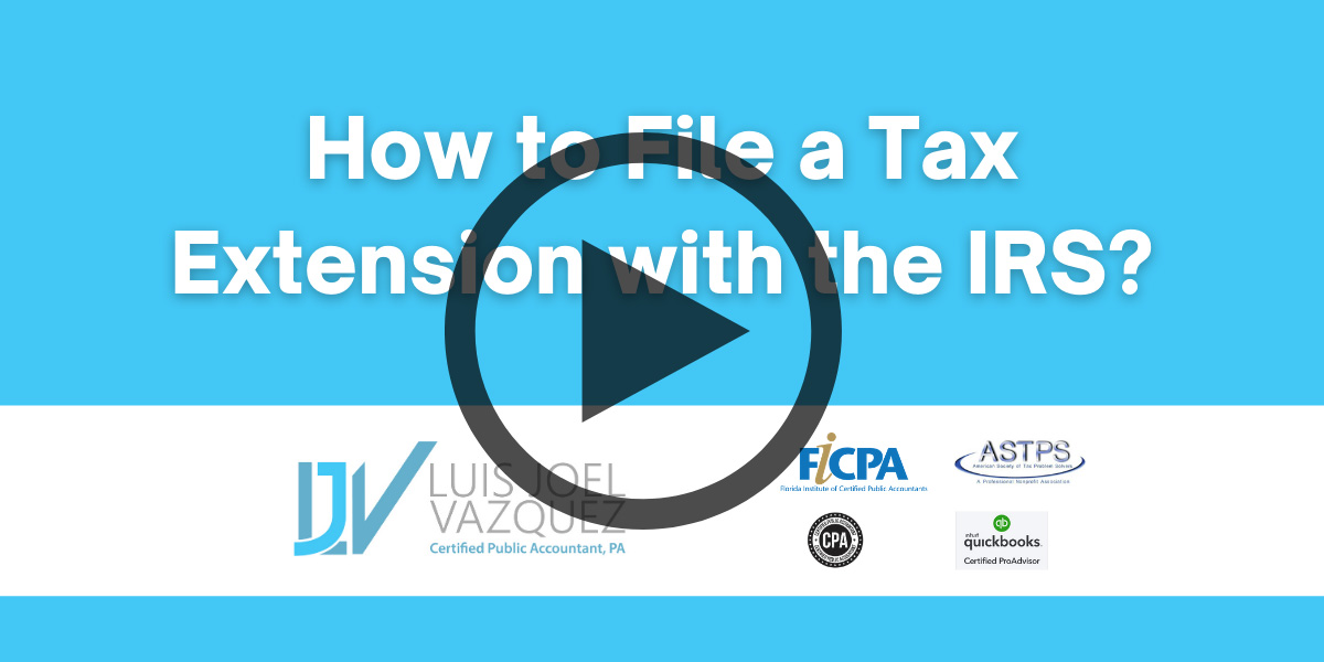 How to file a tax extension with the IRS - Video by Luis Joel Vazquez CPA PA
