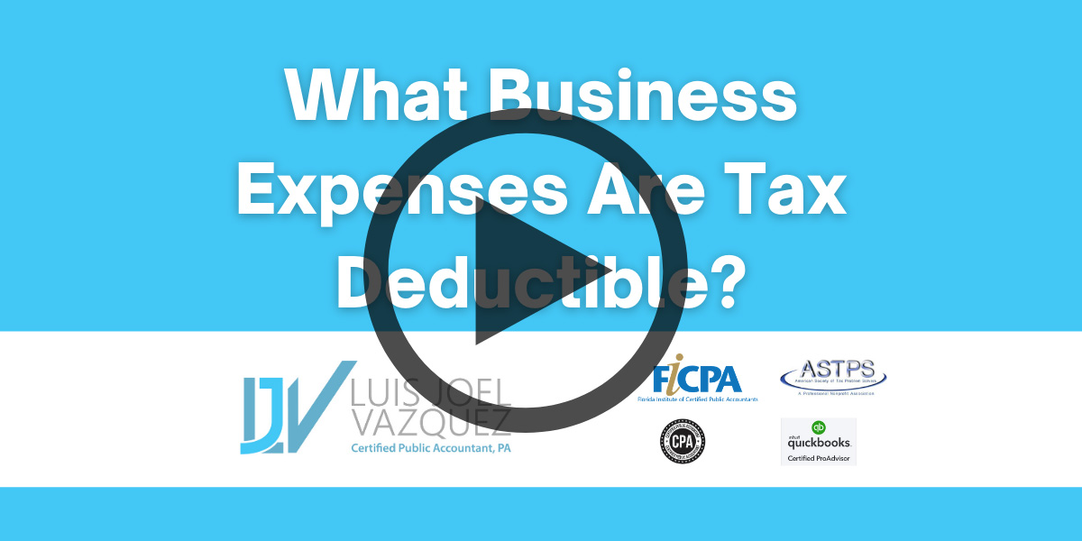 What busines expenses are tax deductible - Video by Luis Joel Vazquez CPA PA