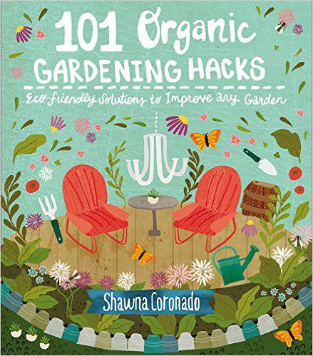 101 Organic Gardening Hacks written by Shawna Coronado