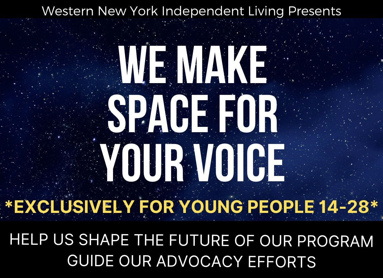 WNYIL Presents We Make Space For Your Voice. Exclusively for young people 14-28. Help us shape the future of our program and guide our advocacy efforts.