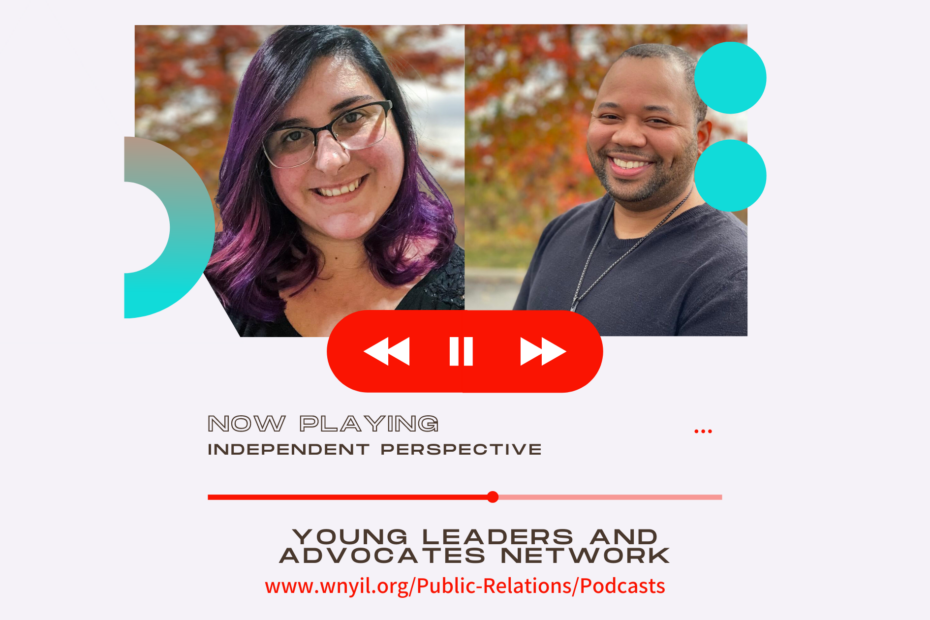 """Graphic designed to look like media player with photos of staff on top. Text reads """"Now Playing Independent Perspective. Young Leaders and Advocates Network. www.wnyil.org/public-relations/podcasts"""""""