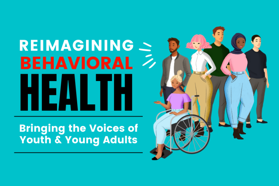 "Illustration of cross-disability young adults with text that reads ""Reimagining Behavioral health. bringing the voices of youth and young adults"