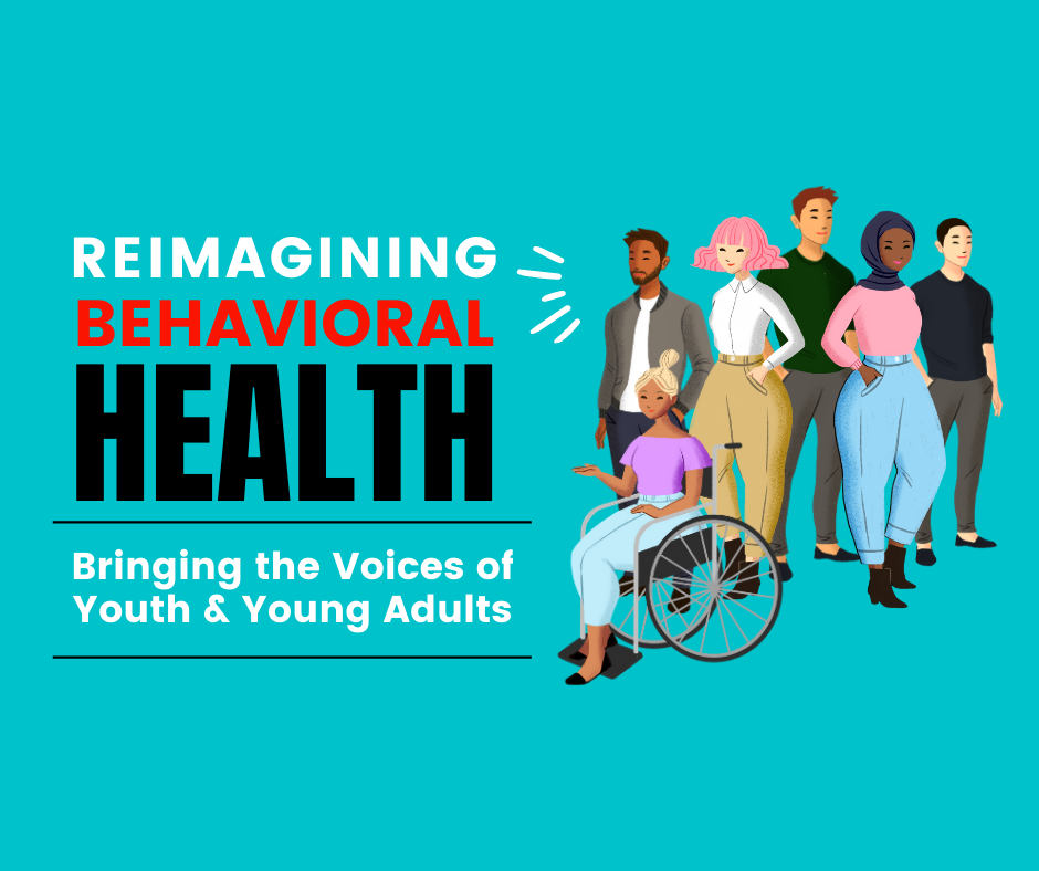 """Illustration of cross-disability young adults with text that reads """"Reimagining Behavioral health. bringing the voices of youth and young adults"""