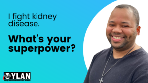 I Fight Kidney Disease. What's Your Superpower?
